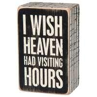 I Wish Heaven Had Visiting Hours Box Sign